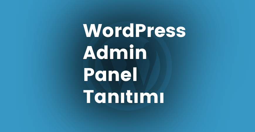 WordPress Admin Panel Tanıtımı (Part 1)!