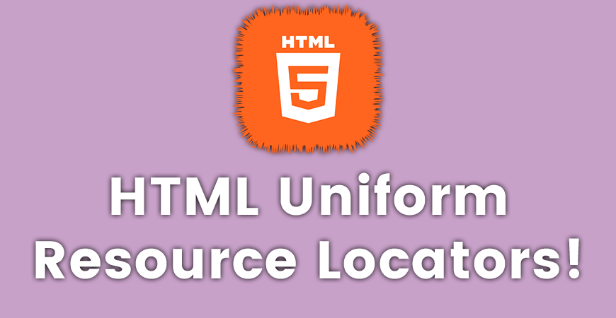 HTML Uniform Resource Locators!